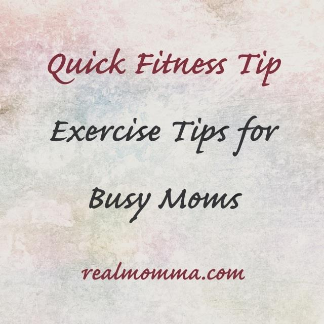 Quick Fitness Tip - Exercise Tips For Busy Moms