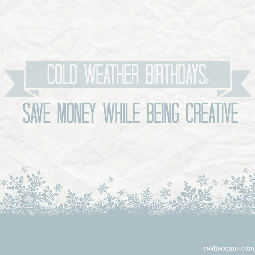 Cold Weather Birthdays: Save Money While Being Creative