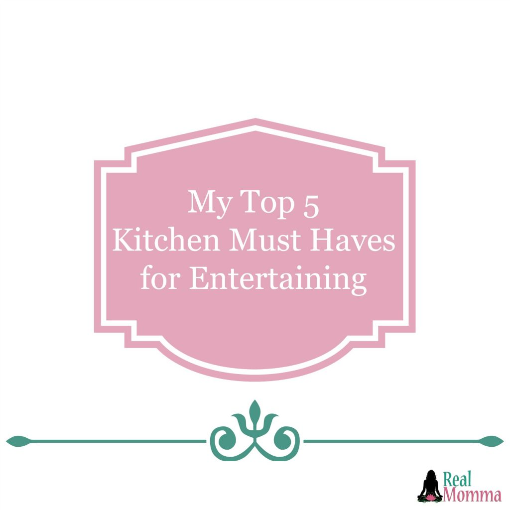 My Top 5 Kitchen Must Haves for Entertaining