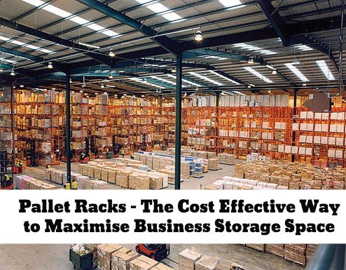 Pallet Racks – The Cost Effective Way to Maximise Business Storage Space