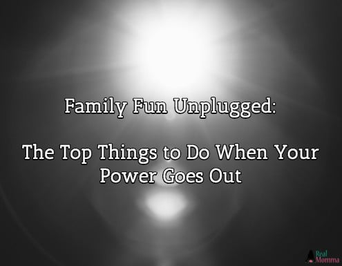 Family Fun Unplugged: The Top Things to Do When Your Power Goes Out