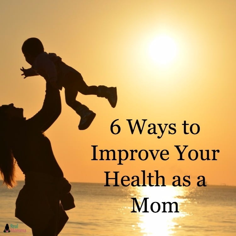 6 Ways to Improve Your Health as a Mom