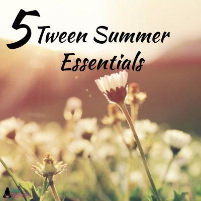 5 Tween Summer Essentials
