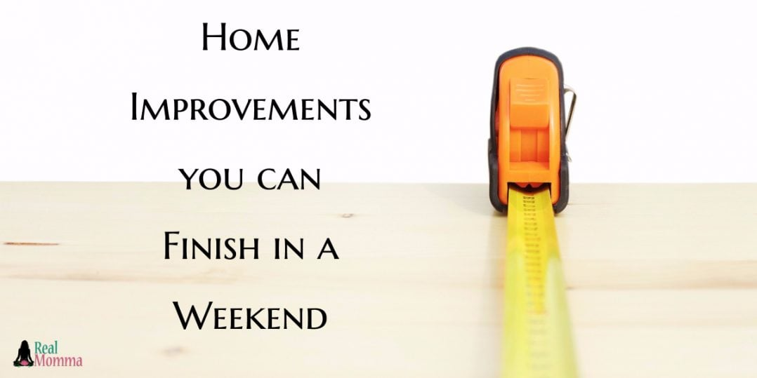 Home Improvements you can Finish in a Weekend
