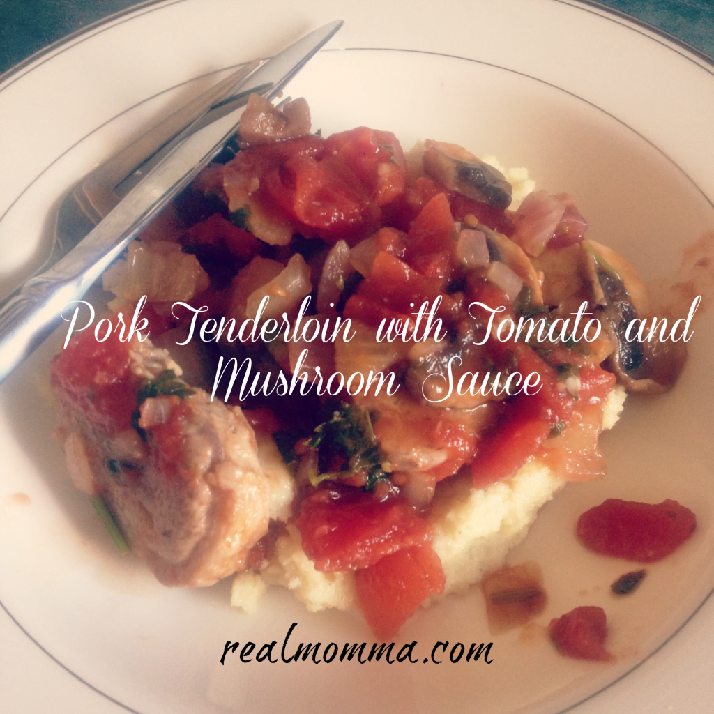 Pork Tenderloin with Tomato and Mushroom Sauce