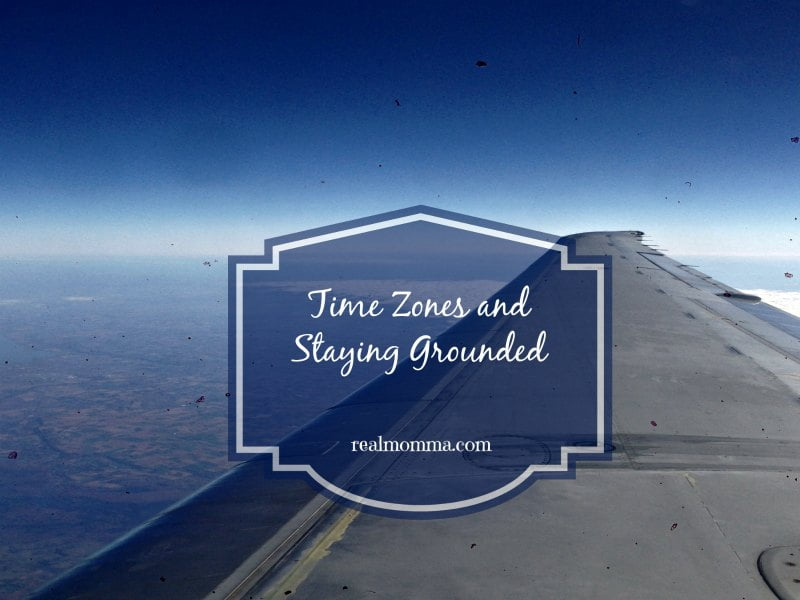Time Zones and Staying Grounded
