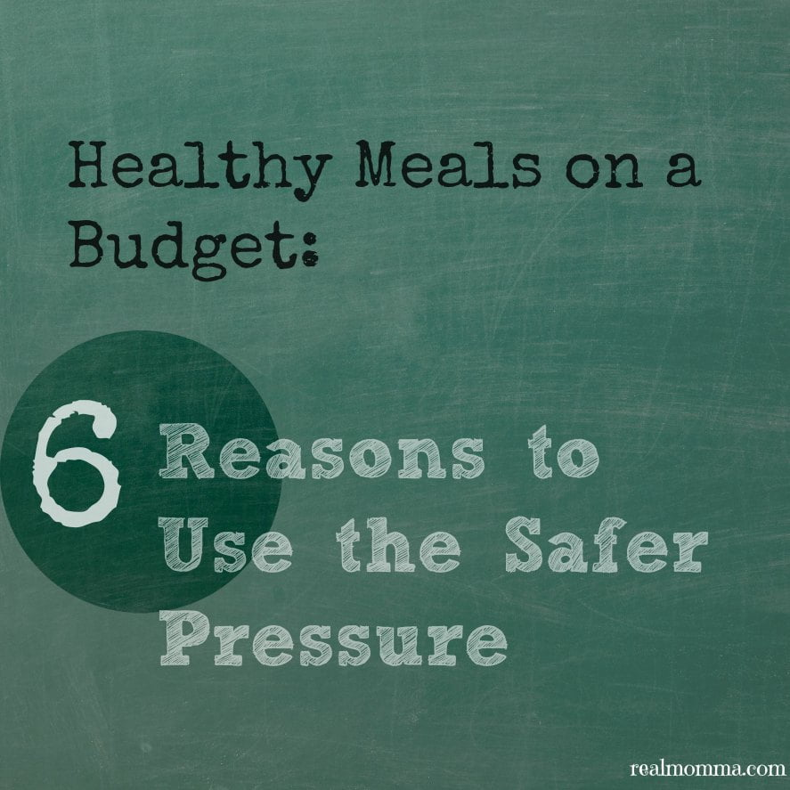 Healthy Meals on a budget 6 Reasons to Use the Safer Pressure
