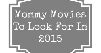 Mommy Movies To Look For In 2015