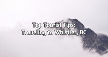 Top Tourist Tips: Traveling to Whistler, BC