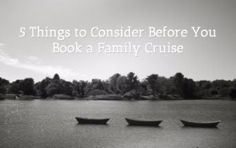 5 Things to Consider Before You Book a Family Cruise