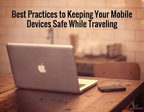 Best Practices to Keeping Your Mobile Devices Safe While Traveling