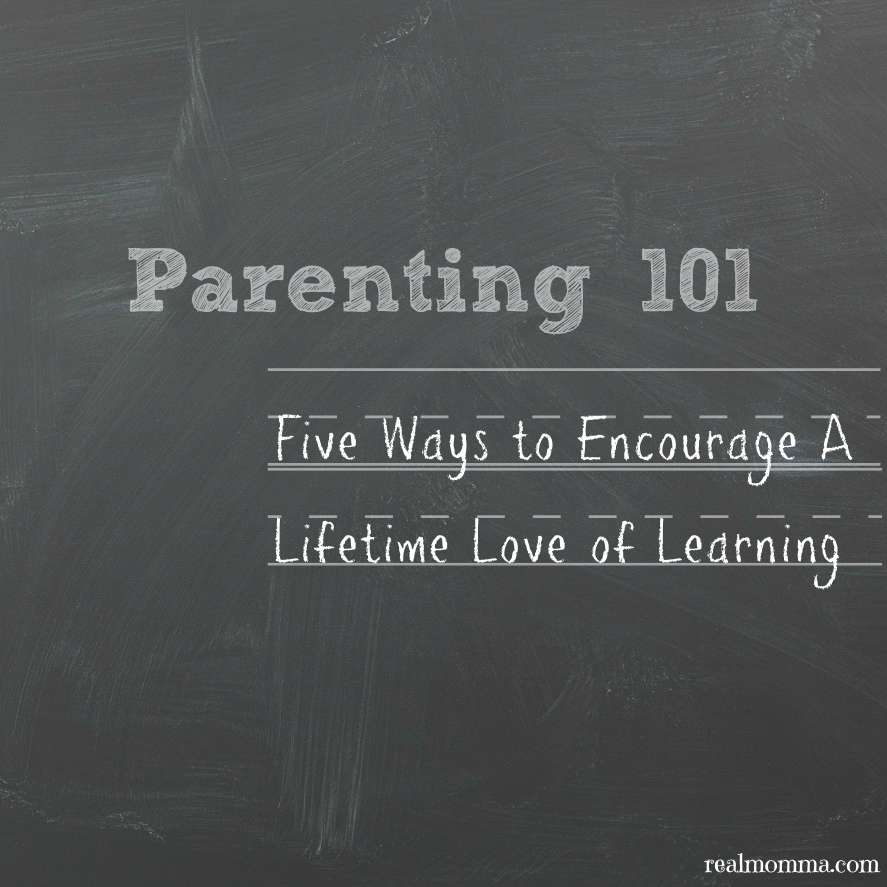 Five Ways to Encourage A Lifetime Love of Learning