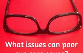 What issues can poor eye care cause?