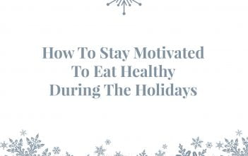 How To Stay Motivated To Eat Healthy During The Holidays
