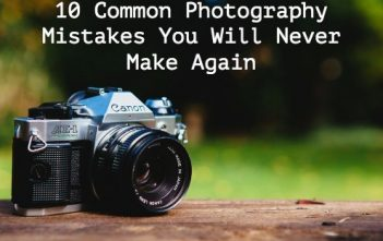 10 Common Photography Mistakes You Will Never Make Again