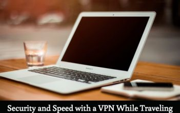Security and Speed with a VPN While Traveling