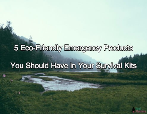 5 Eco-Friendly Emergency Products You Should Have in Your Survival Kits