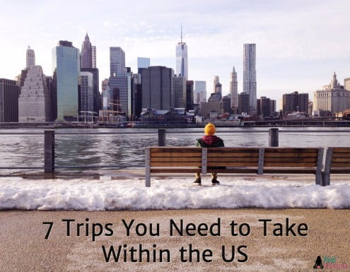 7 Trips You Need to Take Within the US