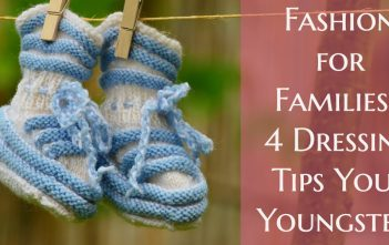 Fashion for Families: 4 Dressing Tips Your Youngsters
