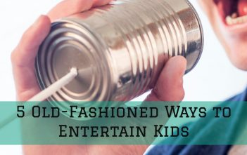 5 Old-Fashioned Ways to Entertain Kids