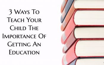 3 Ways To Teach Your Child The Importance Of Getting An Education