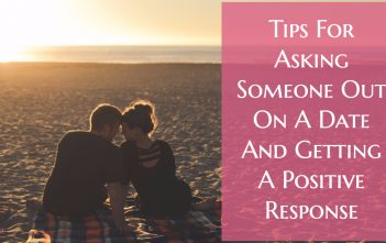 Tips For Asking Someone Out On A Date And Getting A Positive Response